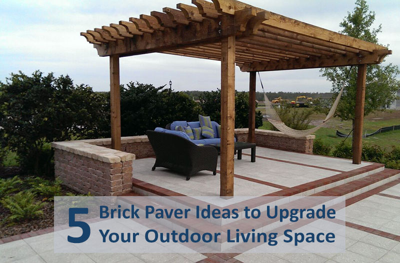 5 Brick Paver Ideas To Upgrade Your Outdoor Living Space
