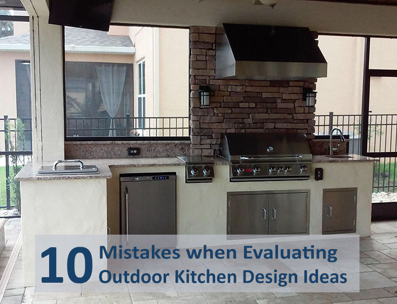 10 mistakes when evaluating outdoor kitchen design ideas for Kitchen design mistakes