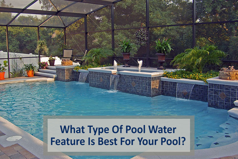 What type of pool water feature is best for your pool for Best type of pool
