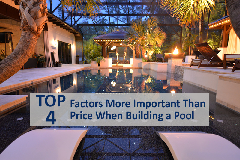 Top 4 Factors More Important Than Price When Building a Pool